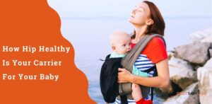 How Hip Healthy Is Your Carrier For Your Baby