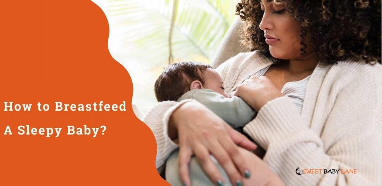How to Breastfeed A Sleepy Baby